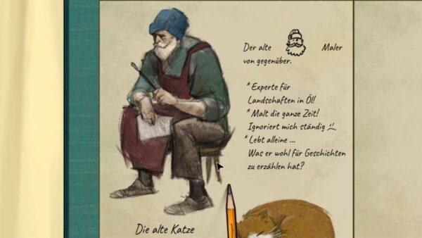 """Abgebildet ist das Skizzenbuch der Malerin. Im oberen linken Bereich ist ein gezeichneter alter Mann mit grüner Mütze zu sehen. Daneben der folgende Text: """"Der alte Maler von gegenüber. Experte für Landschaften in Öl. Malt die ganze Zeit. Ignoriert mich ständig. Lebt alleine... Was er für Geschichten zu erzählen weiß?"""""""